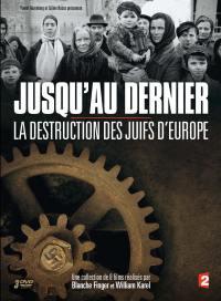 Jusqu'au dernier la destruction des juifs d'europe - dvd