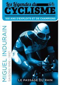 Miguel indurain - le passage du rhin - les legendes du cyclisme - dvd