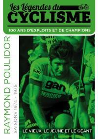 Raymond poulidor - le vieux, le jeune et le geant - les legendes du cyclisme - d