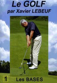 Le golf - 1 les bases - dvd  par xavier lebeuf