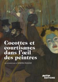 Cocottes et courtisanes dans l'oeil des peintres - dvd