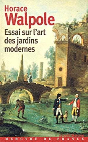 Essai sur l'art des jardins modernes. Précédé de Horace Walpole et l'histoire des jardins au XVIIIe siècle
