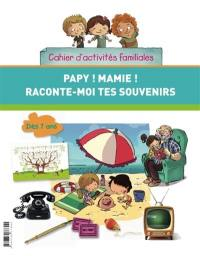 Papy ! Mamie ! Raconte-moi tes souvenirs