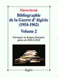 Bibliographie de la guerre d'Algérie (1954-1962). Volume 2, Ouvrages en langue française parus de 2010 à 2014