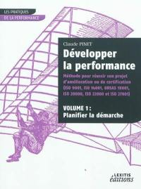Développer la performance. Volume 1, Planifier la démarche