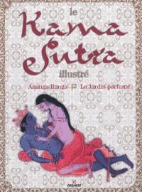 Le Kama sutra illustré. Ananga Ranga. Le jardin parfumé