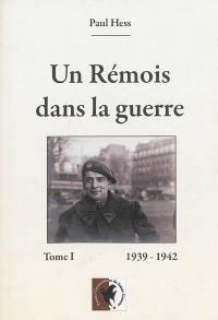 Un Rémois dans la guerre. Volume 1, 1939-1942