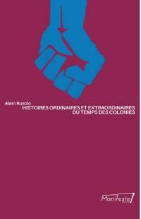 Histoires ordinaires et extraordinaires du temps des colonies