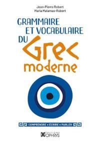 Grammaire et vocabulaire du grec moderne : comprendre, écrire, parler