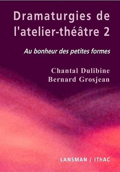 Dramaturgies de l'atelier-théâtre. Volume 2, Au bonheur des petites formes