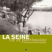 La Seine. Volume 3, Seine des loisirs, Seine des légendes