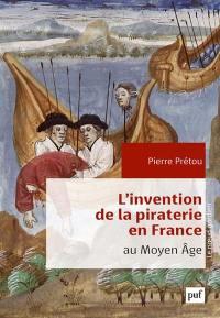 L'invention de la piraterie en France au Moyen Age