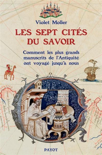 Les sept cités du savoir : comment les plus grands manuscrits de l'Antiquité voyagèrent jusqu'à nous