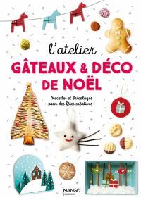 L'atelier gâteaux & déco de Noël : recettes et bricolages pour des fêtes créatives !