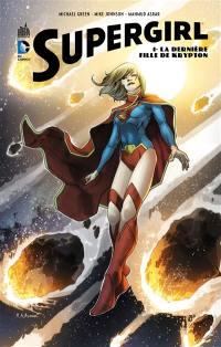 Supergirl. Volume 1, La dernière fille de Krypton