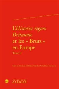L'Historia regum Britannie et les Bruts en Europe. Volume 2, Production, circulation et réception
