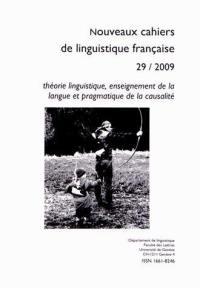 Nouveaux cahiers de linguistique française, n° 29. Théorie linguistique, enseignement de la langue et pragmatique de la causalité
