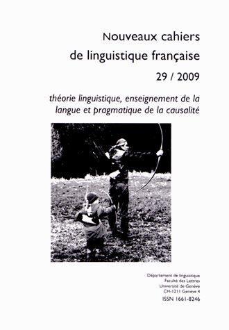 Nouveaux cahiers de linguistique française. n° 29, Théorie linguistique, enseignement de la langue et pragmatique de la causalité
