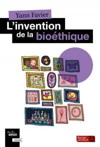 L'invention de la bioéthique : pourquoi et comment ?