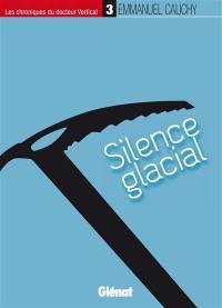 Les chroniques du docteur Vertical. Volume 3, Silence glacial