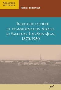 Industrie laitière et transformation agraire au Saguenay-Lac-Saint-Jean, 1870-1950