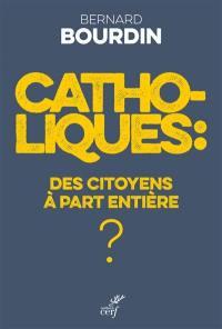 Catholiques : des citoyens à part entière ?
