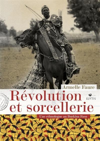 Révolution et sorcellerie : une ethnologue au Burkina Faso