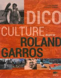 Dico culture illustré de Roland-Garros
