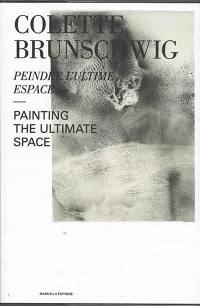 Colette Brunschwig : peindre l'ultime espace. Colette Brunschwig : painting the ultimate space