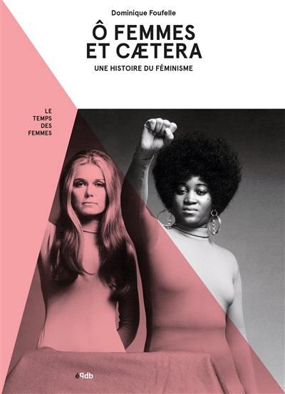Ô femmes, et caetera : une histoire du féminisme