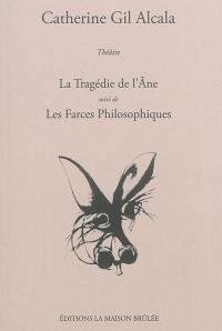 La tragédie de l'âne; Suivi de Les farces philosophiques