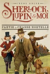 Sherlock, Lupin & moi. Volume 9, Partie de chasse mortelle