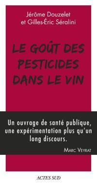 Le goût des pesticides dans le vin; Suivi de Petit guide pour reconnaître les goûts des pesticides