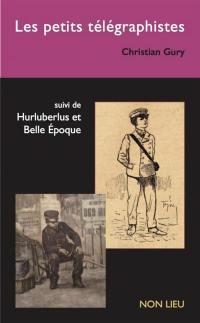 Les petits télégraphistes; Suivi de Hurluberlus et Belle Epoque