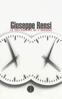 La philosophie de l'absurde. Précédé de Giuseppe Rensi : le scepticisme. Suivi de Giuseppe Rensi et le miroir du nihilisme