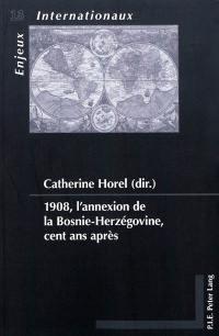 1908, l'annexion de la Bosnie-Herzégovine, cent ans après