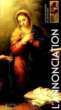 Les incontournables de l'art religieux. Vol. 1. L'Annonciation