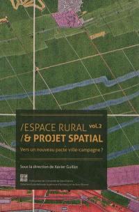 Espace rural et projet spatial. Volume 2, Vers un nouveau pacte ville-campagne ?