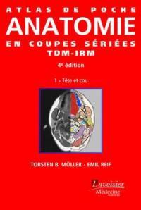 Atlas de poche d'anatomie en coupes sériées TDM-IRM. Volume 1, Tête et cou
