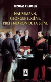 Haussmann, Georges-Eugène, préfet-baron de la Seine