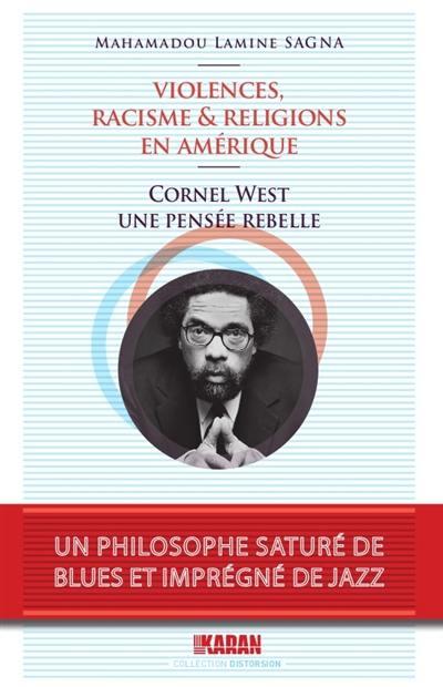 Violences, racisme & religions en Amérique : Cornel West, une pensée rebelle