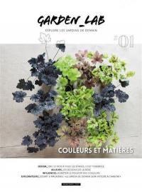 Garden_Lab : explore les jardins de demain. n° 1, Couleurs et matières