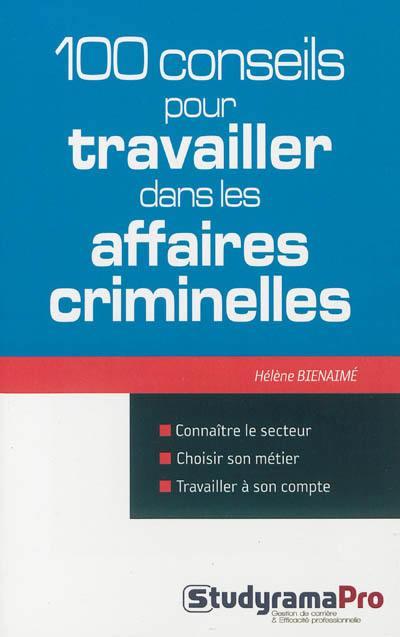 100 conseils pour travailler dans les affaires criminelles