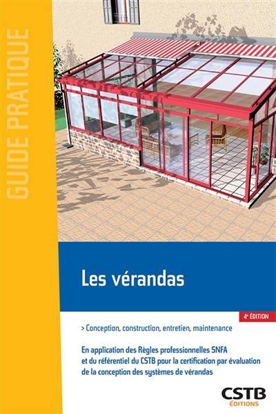 Les vérandas : conception, construction, entretien, maintenance : en application des règles professionnelles vérandas SNFA et du référentiel du CSTB pour l'homologation des systèmes de vérandas