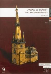 L'abbaye de Stavelot. Volume 1, Histoire et représentations des édifices