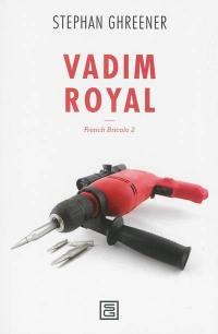 French bricolo. Volume 2, Vadim royal
