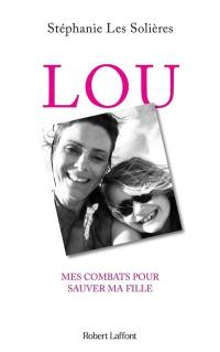 Lou : mes combats pour sauver ma fille