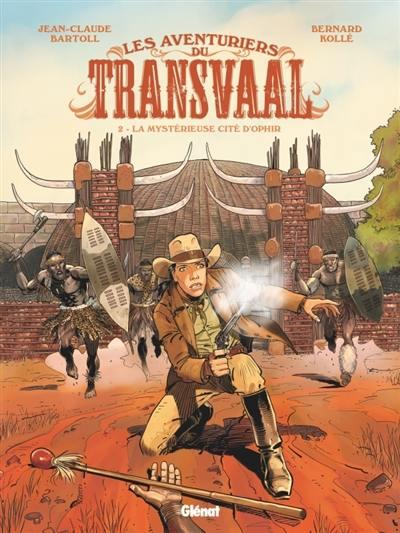 Les aventuriers du Transvaal. Volume 2, La mystérieuse cité d'Ophir