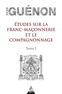 Etudes sur la franc-maçonnerie et le compagnonnage. Volume 1,