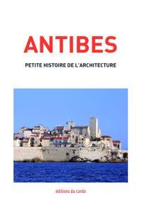 Antibes, petite histoire de l'architecture